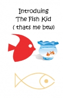 Indrocing The Fish Kid (Me!)