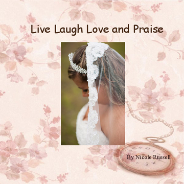 Live Laugh Love and Praise