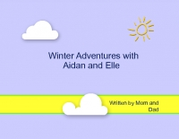 Winter Adventures with Aidan and Elle