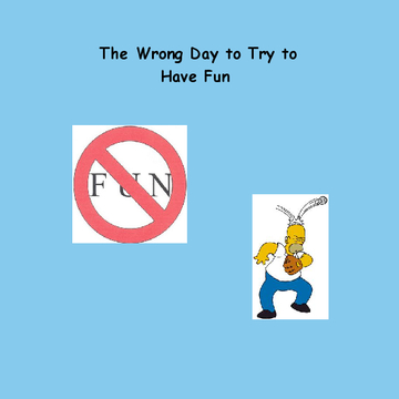 The Wrong Day to Try to Have Fun