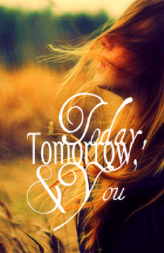Today, Tomorrow, & You