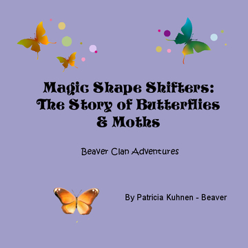 Magic Shape Shifters: The Story of Butterflies and Moths