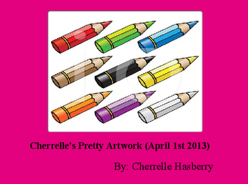 Cherrelle's Pretty Artwork (April 1st 2013)