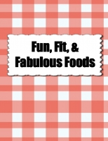 Fun, Fit, & Fabulous Foods