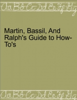 Martin's, Bassil's, and Ralph's Guide to How-To's