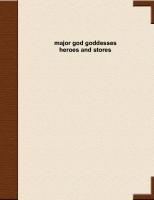Major Gods and Goddesses Heroes and Stories