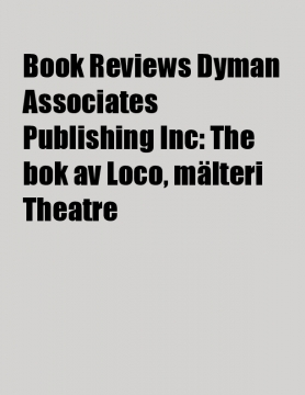 Book Reviews Dyman Associates Publishing Inc: The bok av Loco, mälteri Theatre