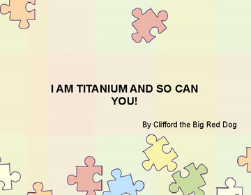 I AM TITANIUM AND SO CAN YOU!