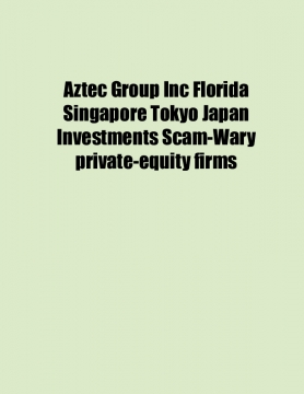 Aztec Group Inc Florida Singapore Tokyo Japan Investments Scam-Wary private-equity firms