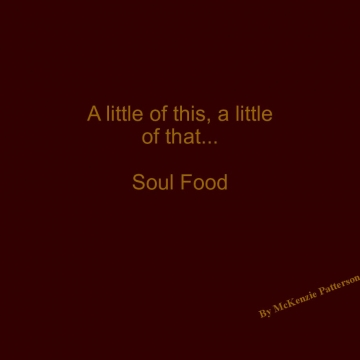 A little this, a little that....Soul Food