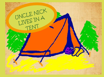 Uncle Nick lives in a tent