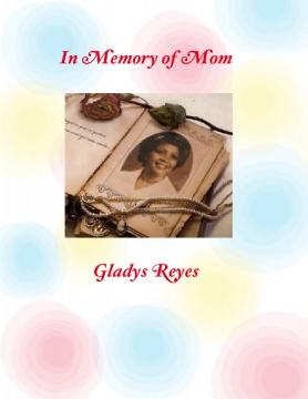 In Memory of Mom, Gladys Reyes