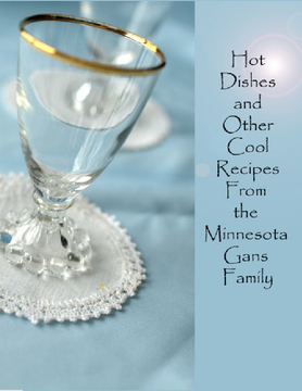 Hot Dishes and Other Cool Recipes from the Minnesota Gans Family