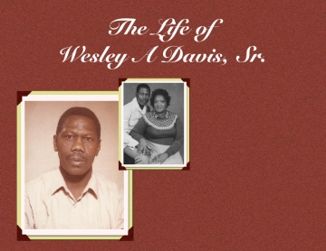 The Life of Wesley A Davis, Sr.