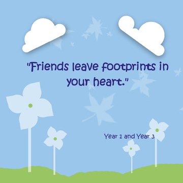 Friends leave footprints in your heart.