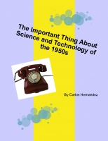 The Important Thing About Science and Technology of the 1950s.