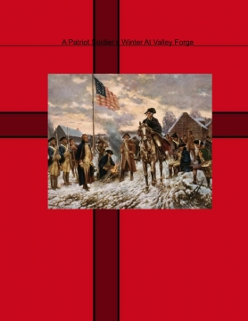 A Patriot Soldier's Winter At Valley Forge