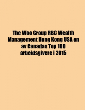 The Woo Group RBC Wealth Management Hong Kong USA en av Canadas Top 100 arbeidsgivere i 2015