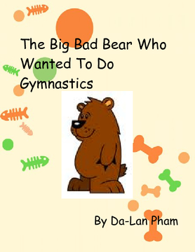 The Big Bad Bear Who Wanted to Do Gymnastics
