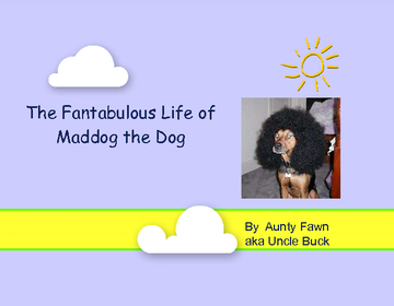 The Fantabulous Life of Maddog the Dog