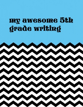 my awesome 5th grade writing!