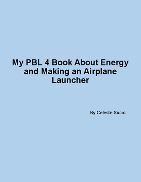 My PBL 4 Book About Energy and Making an Airplane Launcher