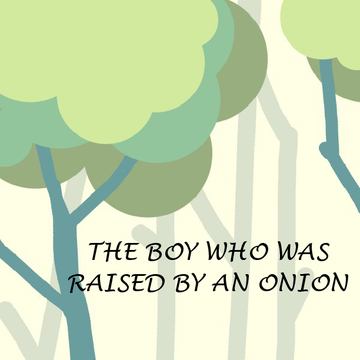 The Boy Who Was Raised By An Onion