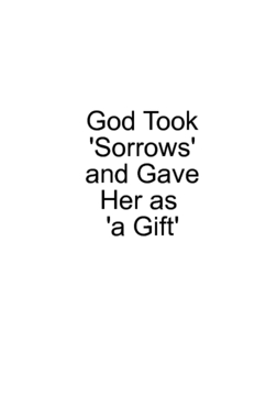 God took 'Sorrows' and gave her as 'a gift'