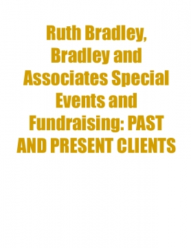 Ruth Bradley, Bradley and Associates Special Events and Fundraising: PAST AND PRESENT CLIENTS