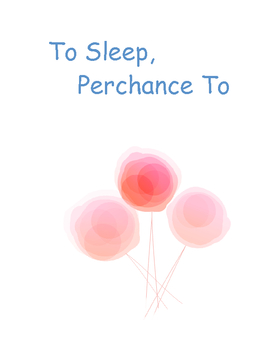 To Sleep Perchance To Dream