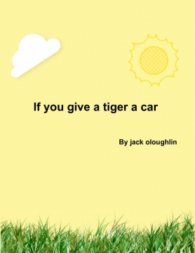 If you give a tiger a car