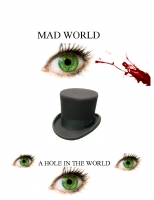MAD WORLD- A HOLE IN THE WORLD