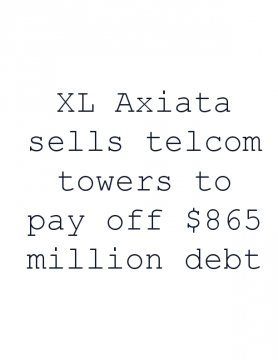 XL Axiata sells telcom towers to pay off $865 million debt