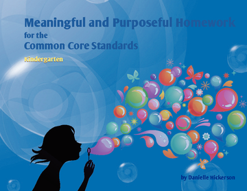 Meaningful and Purposeful Homework for the Common Core Standards: Kindergarten