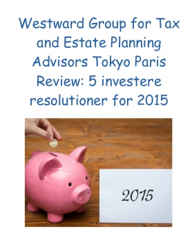 Westward Group for Tax and Estate Planning Advisors Tokyo Paris Review: 5 investere resolutioner for 2015