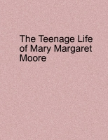 The Teenage Life of Mary Margaret Moore