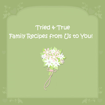Tried and True, Family Recipes from us to you