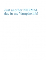 Just another NORMAL day in Vampires life!