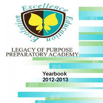 Legacy Of Purpose Preparatory Academy  Yearbook 2013