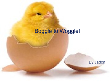 Boggle to Woggle