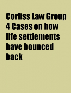 Corliss Law Group 4 Cases on how life settlements have bounced back