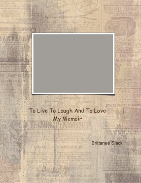 To Live To Laugh And To Love-My Memoir