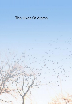 The Lives Of Atoms