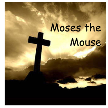 Moses The Mouse