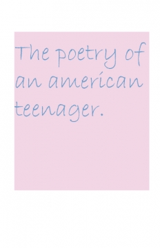The poetry of an american teenager