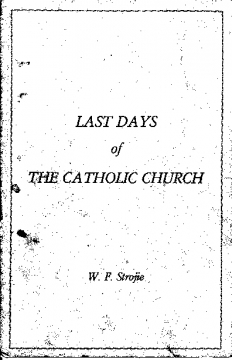 The Last Days of the Catholic Church W. F. Strojie