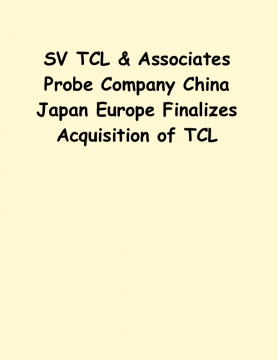 SV TCL & Associates Probe Company China Japan Europe Finalizes Acquisition of TCL