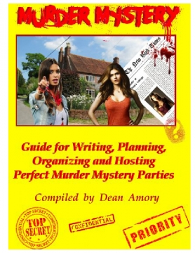 How to Write, Plan, Organize, Play and Host The Perfect Murder Mystery Party