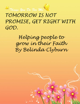 TOMORROW IS NOT PROMISE GET RIGHT WITH GOD