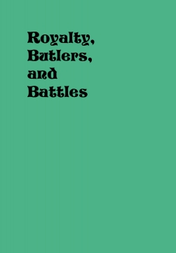Royalty, Butlers, and Battles